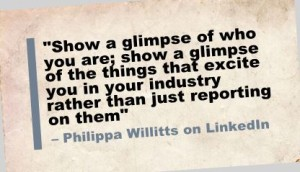 """""""Show a glimpse of who you are; show a glimpse of the things that excite you in your industry rather than just reporting on them"""""""